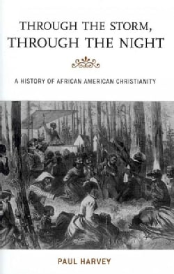 Through the Storm, Through the Night: A History of African American Christianity (Hardcover)