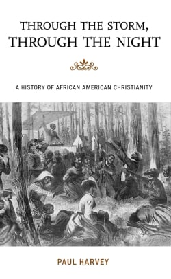 Through the Storm, Through the Night: A History of African American Christianity (Paperback)