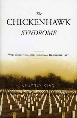 The Chickenhawk Syndrome: War, Sacrifice, and Personal Responsibility (Hardcover)