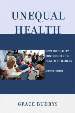 Unequal Health: How Inequality Contributes to Health or Illness (Paperback)