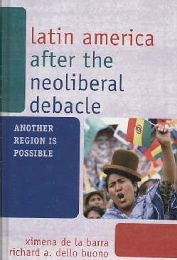 Latin America After the Neoliberal Debacle: Another Region is Possible (Hardcover)