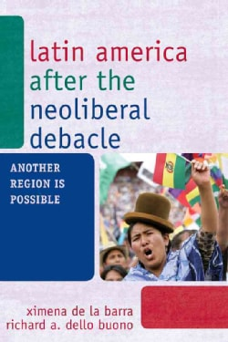 Latin America After the Neoliberal Debacle: Another Region Is Possible (Paperback)