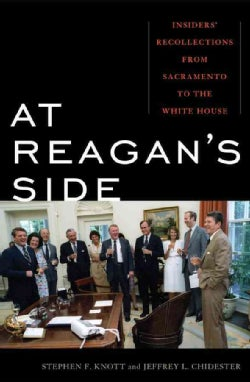 At Reagan's Side: Insiders' Recollections from Sacramento to the White House (Hardcover)