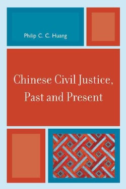 Chinese Civil Justice, Past and Present (Hardcover)