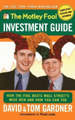 The Motley Fool Investment Guide: How the Fool Beats Wall Street's Wise Men and How You Can Too (Paperback)