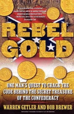 Rebel Gold: One Man's Quest To Crack The Code Behind The Secret Treasure Of The Confederacy (Paperback)