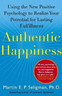 Authentic Happiness: Using the New Positive Psychology to Realize Your Potential for Lasting Fulfillment (Paperback)
