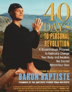 40 Days To Personal Revolution: A Breakthrough Program To Radically Change Your Body And Awaken The Sacred Within... (Paperback)