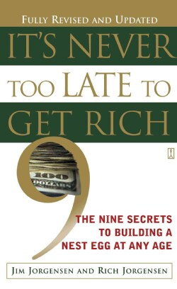 It's Never Too Late to Get Rich: The Nine Secrets to Building a Nest Egg at Any Age (Paperback)