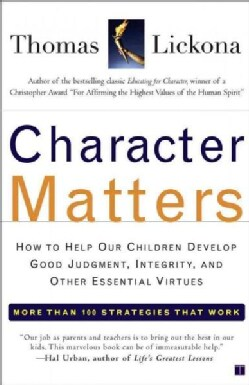 Character Matters: How to Help Our Children Develop Good Judgment, Integrity, and Other Essential Virtues (Paperback)