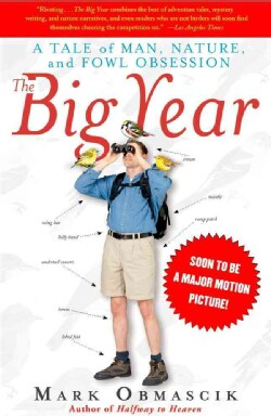 The Big Year: A Tale Of Man, Nature, And Fowl Obsession (Paperback)