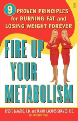 Fire Up Your Metabolism: 9 Proven Principles for Burning Fat and Losing Weight Forever (Paperback)