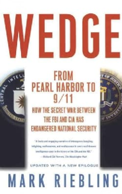 Wedge: From Pearl Harbor to 9/11 : How the Secret War Between the FBI and CIA Has Endangered National Security (Paperback)