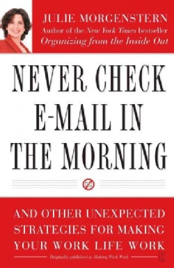 Never Check E-mail in the Morning: And Other Unexpected Strategies for Making Your Work Life Work (Paperback)