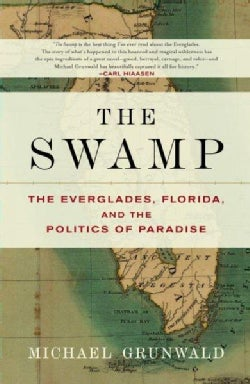 The Swamp: The Everglades, Florida, And the Politics of Paradise (Paperback)