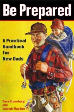 Be Prepared: A Practical Handbook for New Dads (Paperback)