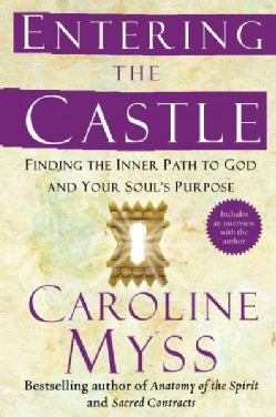 Entering the Castle: Finding the Inner Path to God and Your Soul's Purpose (Paperback)