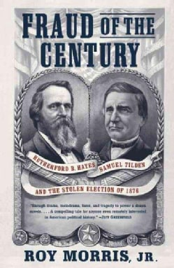 Fraud of the Century: Rutherford B. Hayes, Samuel Tilden, and the Stolen Election of 1876 (Paperback)