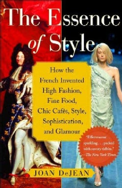 The Essence of Style: How the French Invented High Fashion, Fine Food, Chic Cafes, Style, Sophistication, And Gla... (Paperback)