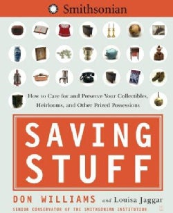 Saving Stuff: How To Care For And Preserve Your Collectibles, Heirlooms, And Other Prize Possessions (Paperback)