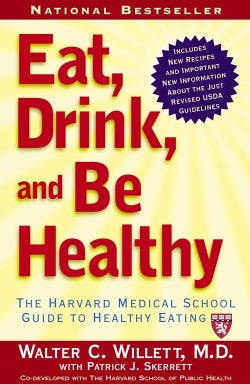 Eat, Drink, And Be Healthy: The Harvard Medical School Guide To Healthy Eating (Paperback)