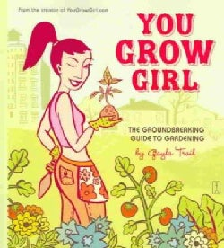 You Grow Girl: The Groundbreaking Guide to Gardening (Paperback)