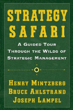 Strategy Safari: A Guided Tour Through The Wilds Of Strategic Management (Paperback)