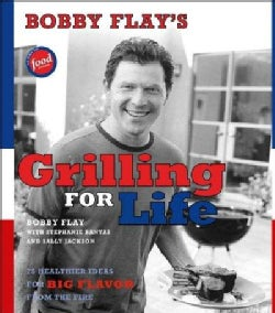 Bobby Flay's Grilling For Life: 75 Healthier Ideas For Big Flavor From The Fire (Hardcover)