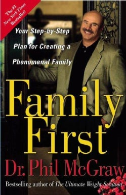 Family First: Your Step-by-step Plan For Creating A Phenomenal Family (Paperback)