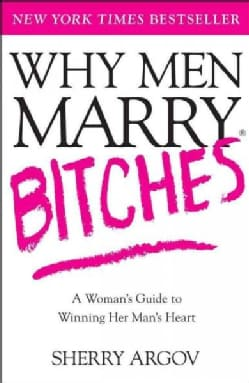 Why Men Marry Bitches: A Woman's Guide to Winning Her Man's Heart (Paperback)