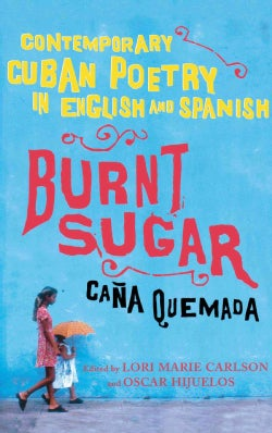 Burnt Sugar Cana Quemada: Contemporary Cuban Poetry in English And Spanish (Paperback)