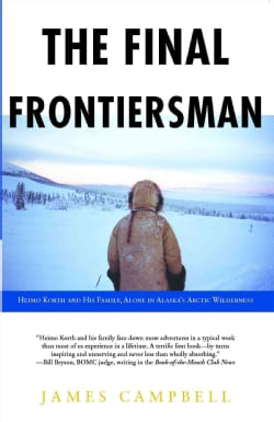 The Final Frontiersman: Heimo Korth And His Family, Alone In Alaska's Arctic Wilderness (Paperback)