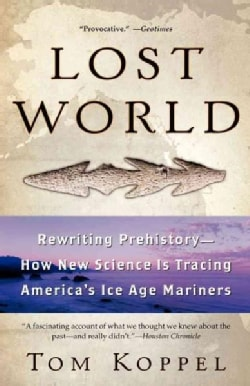 Lost World: Rewriting Prehistory---how New Science Is Tracing America's Ice Age Mariners (Paperback)