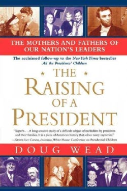 The Raising of a President: The Mothers And Fathers of Our Nation's Leaders (Paperback)