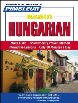 Basic Hungarian: Learn to Speak and Understand Hungarian With Pimsleur Language Programs