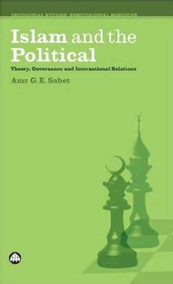 Islamic and the Political: Theory, Governance and International Relations (Paperback)