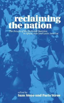 Reclaiming the Nation: The Return of the National Question in Africa, Asia and Latin America (Hardcover)