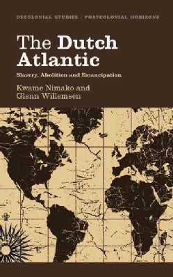 The Dutch Atlantic: Slavery, Abolition and Emancipation (Paperback)