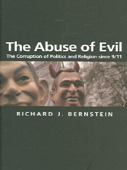 The Abuse of Evil: The Corruption of Politics And Religion Since 9/11 (Paperback)