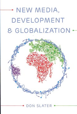 New Media, Development and Globalization: Making Connections in the Global South (Paperback)