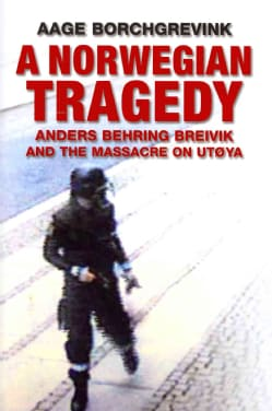 A Norwegian Tragedy: Anders Behring Breivik and the Road to Utoya (Hardcover)