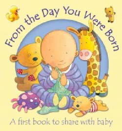 From the Day You Were Born: A First Book to Share With Baby (Board book)