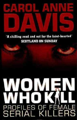 Women Who Kill: Profiles of Female Serial Killers (Paperback)