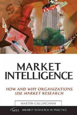 Market Intelligence: How and Why Organisations Use Market Research (Paperback)