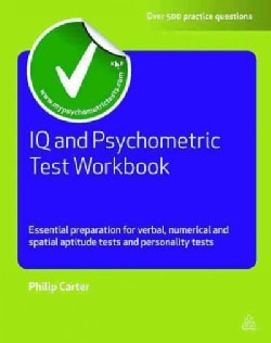 IQ and Psychometric Test: Essential Preparation for Verbal, Numerical and Spatial Aptitude Tests, and Personality... (Paperback)