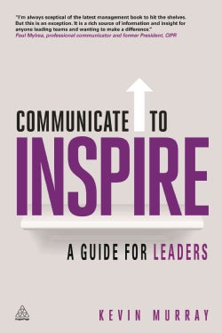 Communicate to Inspire: A Guide for Leaders (Paperback)