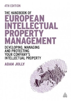 The Handbook of European Intellectual Property Management: Developing, Managing and Protecting Your Company's Int... (Hardcover)