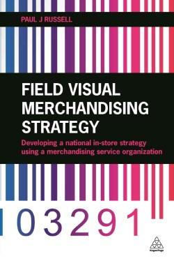 Field Visual Merchandising Strategy: Developing a national in-store strategy using a merchandising service organi... (Paperback)