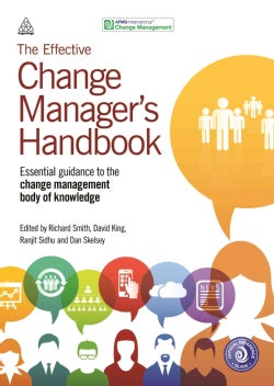 The Effective Change Manager's Handbook: Essential guidance to the change management body of knowledge (Paperback)