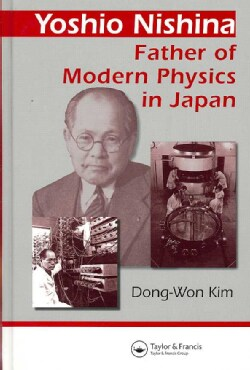Yoshio Nishina: Father Of Modern Physics In Japan (Hardcover)